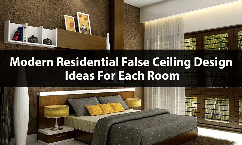Modern Residential False Ceiling Ideas For Each Room Seven Dimensions